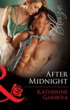 After Midnight (Mills & Boon Blaze) (Holiday Heat, Book 3) ebook by Katherine Garbera