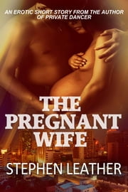The Pregnant Wife (An erotic short story) ebook by Stephen Leather