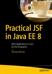 Practical JSF in Java EE 8 - Web Applications ​in Java for the Enterprise ebook by Michael Müller