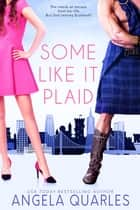 Some Like it Plaid ebook by Angela Quarles