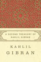 A Second Treasury of Kahlil Gibran ebook by