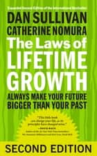 The Laws of Lifetime Growth - Always Make Your Future Bigger Than Your Past ebook by Dan Sullivan, Catherine Nomura