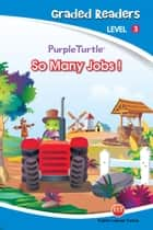 So Many Jobs (Purple Turtle, English Graded Readers, Level 3) ebook by Imogen Kingsley
