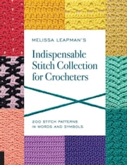 Melissa Leapman's Indispensable Stitch Collection for Crocheters - 200 Stitch Patterns in Words and Symbols ebook by Melissa Leapman