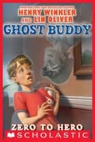 Ghost Buddy #1: Zero to Hero eBook by Lin Oliver, Henry Winkler