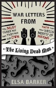 War Letters from the Living Dead Man ebook by Elsa Barker
