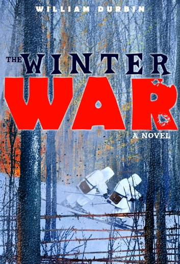 The Winter War: A Novel 電子書 by William Durbin