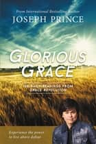 Glorious Grace - 100 Daily Readings from Grace Revolution ebook by Joseph Prince