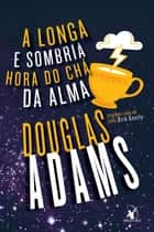 A longa e sombria hora do chá da alma ebook by Douglas Adams