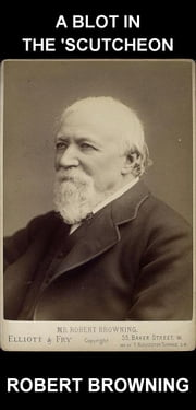 A Blot In The 'Scutcheon [com Glossário em Português] ebook by Robert Browning,Eternity Ebooks