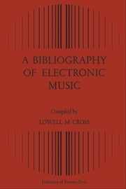 A Bibliography of Electronic Music ebook by Lowell Cross
