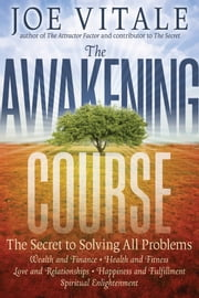 The Awakening Course - The Secret to Solving All Problems ebook by Joe Vitale