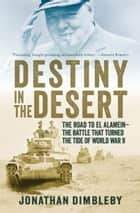 Destiny in the Desert ebook by Jonathan Dimbleby