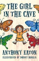 The Girl In The Cave ebook by Anthony Eaton
