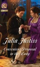 Convenient Proposal To The Lady (Mills & Boon Historical) (Hadley's Hellions, Book 3) ebook by Julia Justiss