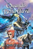 Quando Betta filava eBook by Alessio Del Debbio