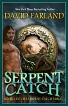 Serpent Catch - Book Two of the Serpent Catch Series ebook by David Farland