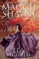 By Magic Beguiled - Book 1 ebook by Maggie Shayne
