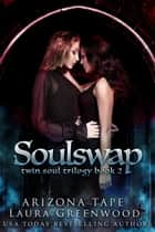 Soulswap ebook by Arizona Tape, Laura Greenwood
