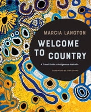 Marcia Langton: Welcome to Country - A Travel Guide to Indigenous Australia ebook by Marcia Langton