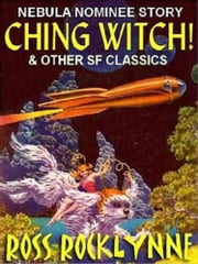 Ching Witch! - 10 Classics SF Novelettes ebook by Ross Rocklynne,Jean Marie Stine