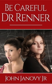 BE CAREFUL, DR. RENNER ebook by John Janovy, Jr.