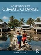 Adaptation to Climate Change - From Resilience to Transformation ebook by Mark Pelling
