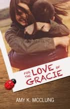 For the Love of Gracie - The Southern Devotion, #1 ebook by Amy K. McClung