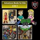 Adventure Books for Kids - 3 in 1 Fun Adventures for Kids (Children's Adventure Stories) audiobook by Jeff Child