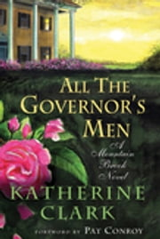 All the Governor's Men - A Mountain Brook Novel ebook by Katherine Clark,Pat Conroy