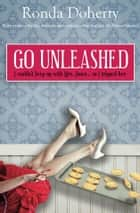 Go Unleashed - I couldn't keep up with Mrs Jones...so I tripped her ebook by Ronda Doherty