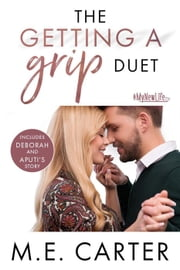 The Getting a Grip Duet: Complete Box Set - #MyNewLife ebook by ME Carter