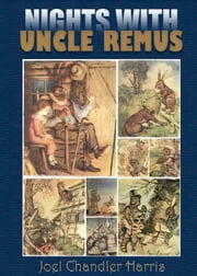 Nights With Uncle Remus - : Children Bedtime Stories with 25 Illustrations (Fully Illustrated in Colour) ebook by Joel Chandler Harris