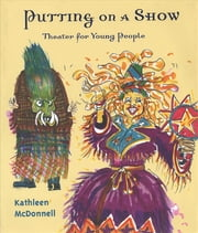 Putting On a Show - Theater for Young People ebook by Kathleen McDonnell