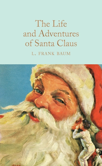 The Life and Adventures of Santa Claus ebook by L. Frank Baum