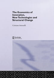 The Economics of Innovation, New Technologies and Structural Change ebook by Cristiano Antonelli