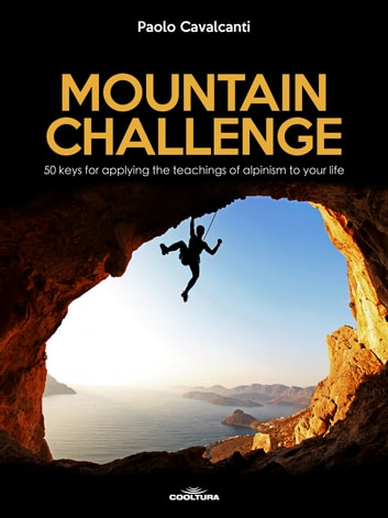 Mountain Challenge - 50 keys for applying the teachings of alpinism to your life ebook by Paolo Cavalcanti