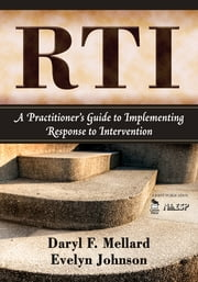RTI - A Practitioner's Guide to Implementing Response to Intervention ebook by Evelyn S. Johnson,Dr. Daryl F Mellard