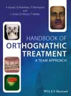 Handbook of Orthognathic Treatment ebook by Ashraf Ayoub,Balvinder Khambay,Philip Benington,Lyndia Green,Khursheed Moos,Fraser Walker