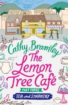 The Lemon Tree Café - Part Three - Tea and Sympathy ebook by Cathy Bramley