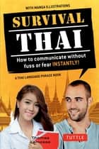 Survival Thai - How to Communicate without Fuss or Fear INSTANTLY! (A Thai Language Phrasebook) ebook by Thomas Lamosse, Jintana Rattanakhemakorn