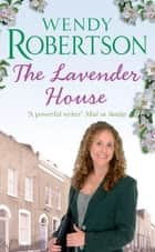 The Lavender House - A gripping saga where the past and present collide ebook by Wendy Robertson