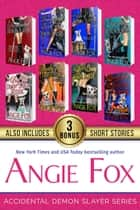 Accidental Demon Slayer Series: The Complete Series Collection An 8-Book Paranormal Mystery Romance Boxed Set ebook by Angie Fox