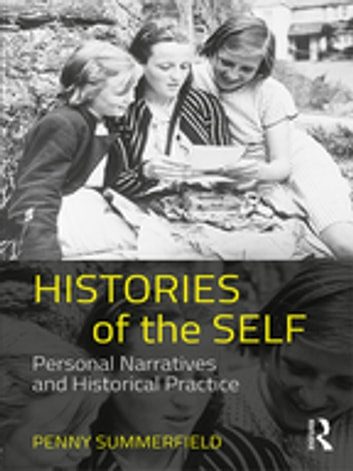Histories of the Self - Personal Narratives and Historical Practice ebook by Penny Summerfield