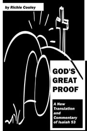 God's Great Proof A New Translation and Commentary of Isaiah 53 ebook by Richie Cooley