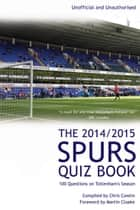 The 2014/2015 Spurs Quiz Book - 100 Questions on Tottenham's Season ebook by Chris Cowlin