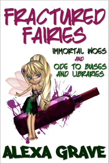 Fractured Fairies - Immortal Woes & Ode to Buses and Libraries ebook by Alexa Grave