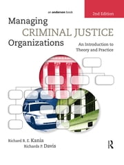 Managing Criminal Justice Organizations - An Introduction to Theory and Practice ebook by Richards P. Davis,Richard R.E. Kania