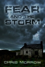 Fear And The Storm ebook by Chris Morrow