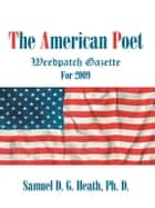 The American Poet - Weedpatch Gazette for 2009 ebook by Samuel D. G. Heath